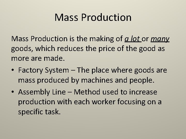 Mass Production is the making of a lot or many goods, which reduces the