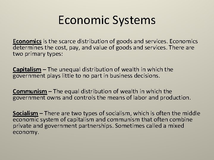Economic Systems Economics is the scarce distribution of goods and services. Economics determines the