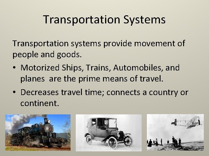Transportation Systems Transportation systems provide movement of people and goods. • Motorized Ships, Trains,