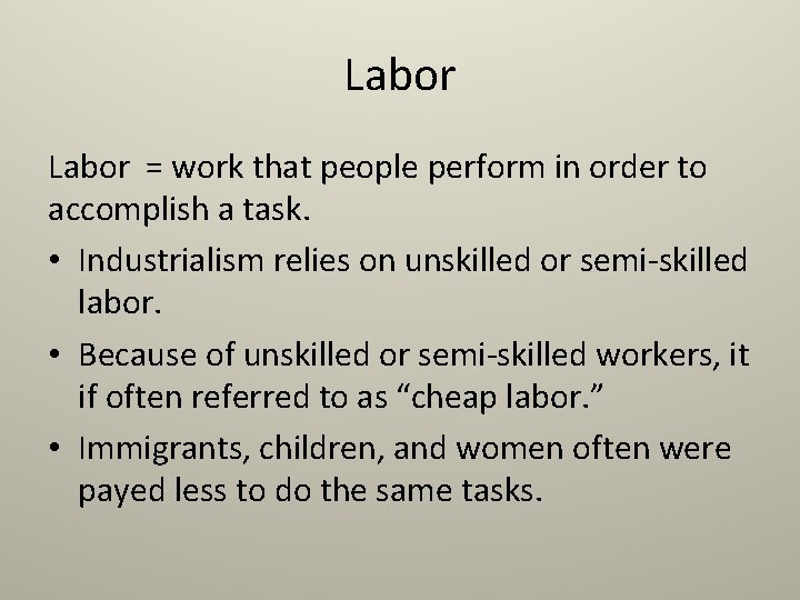 Labor = work that people perform in order to accomplish a task. • Industrialism