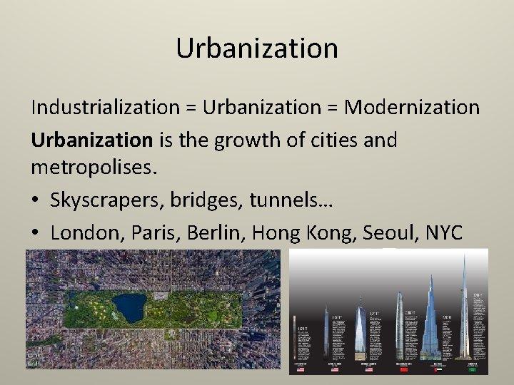 Urbanization Industrialization = Urbanization = Modernization Urbanization is the growth of cities and metropolises.