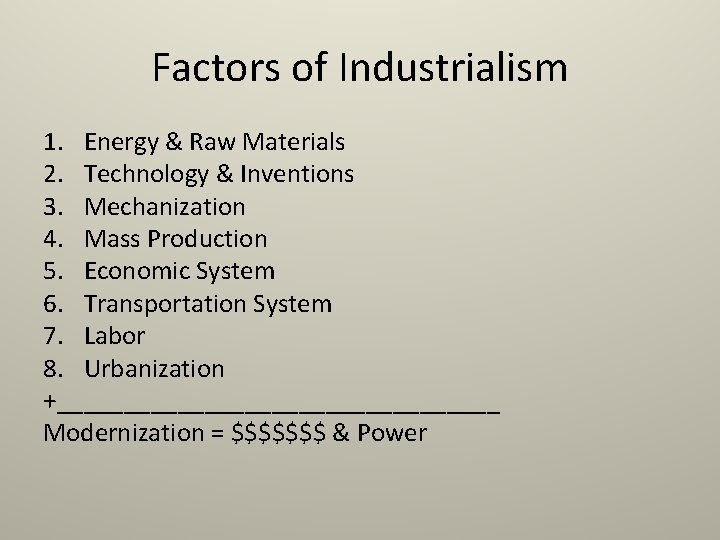Factors of Industrialism 1. Energy & Raw Materials 2. Technology & Inventions 3. Mechanization