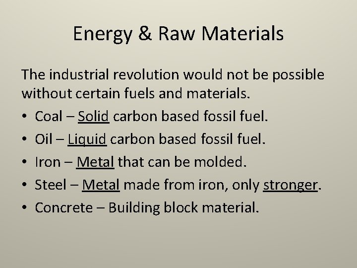 Energy & Raw Materials The industrial revolution would not be possible without certain fuels