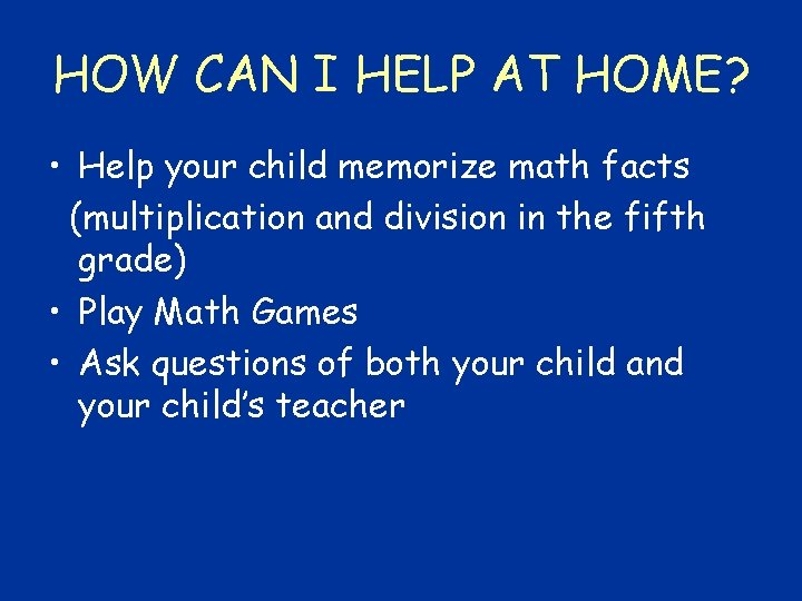 HOW CAN I HELP AT HOME? • Help your child memorize math facts (multiplication