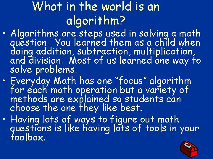 What in the world is an algorithm? • Algorithms are steps used in solving