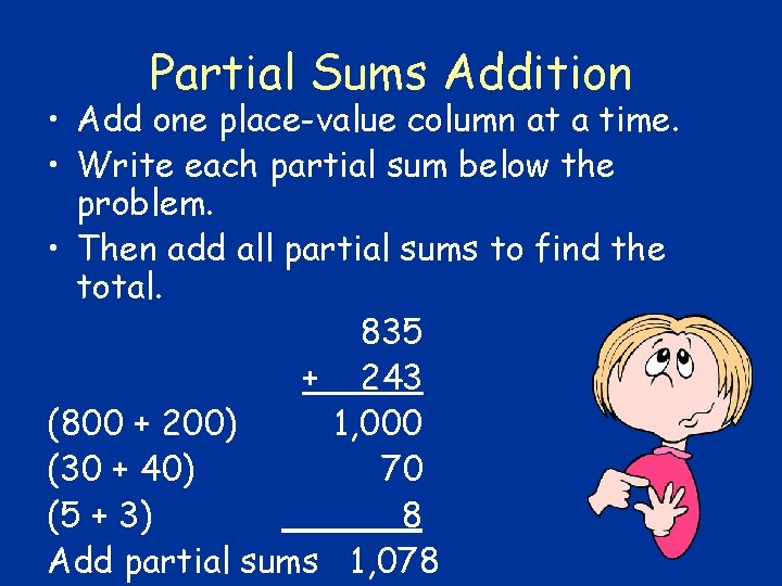 Partial Sums Addition • Add one place-value column at a time. • Write each