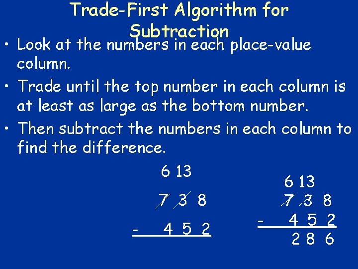 Trade-First Algorithm for Subtraction • Look at the numbers in each place-value column. •