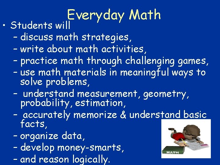 Everyday Math • Students will – discuss math strategies, – write about math activities,