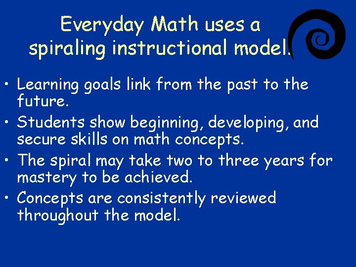 Everyday Math uses a spiraling instructional model. • Learning goals link from the past