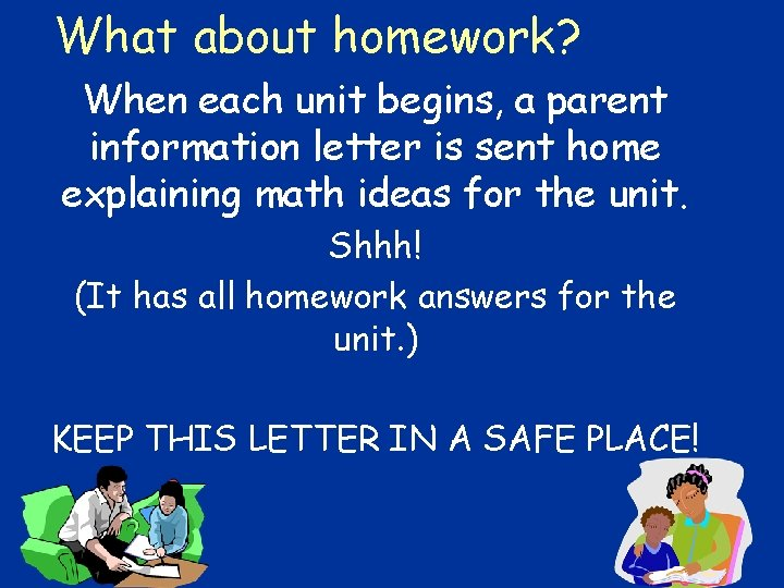 What about homework? When each unit begins, a parent information letter is sent home
