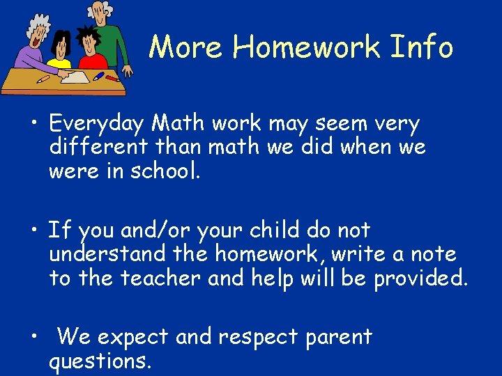 More Homework Info • Everyday Math work may seem very different than math we