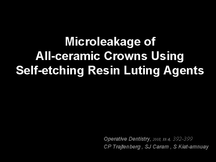 Microleakage of All-ceramic Crowns Using Self-etching Resin Luting Agents Operative Dentistry, 2008, 33 -4,