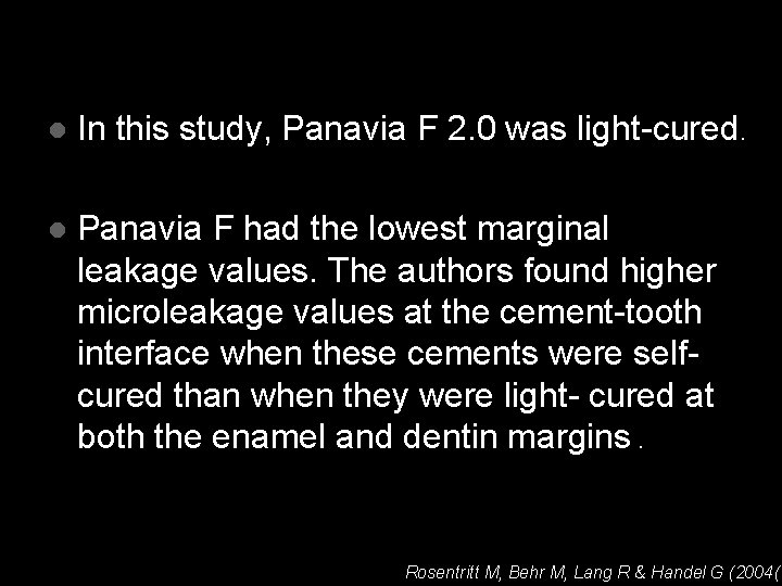 l In this study, Panavia F 2. 0 was light-cured. l Panavia F had