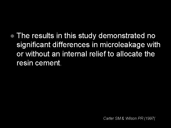 l The results in this study demonstrated no significant differences in microleakage with or