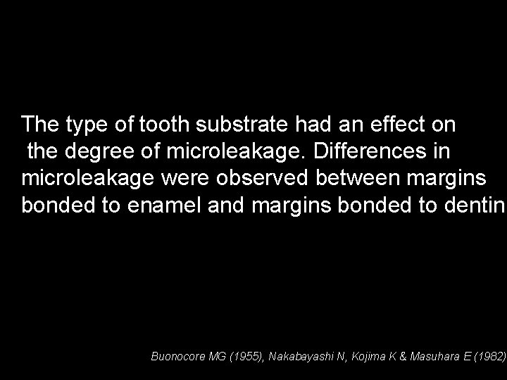 The type of tooth substrate had an effect on the degree of microleakage. Differences