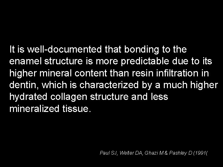 It is well-documented that bonding to the enamel structure is more predictable due to