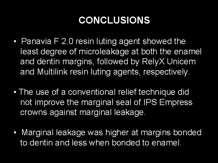 CONCLUSIONS • Panavia F 2. 0 resin luting agent showed the least degree of