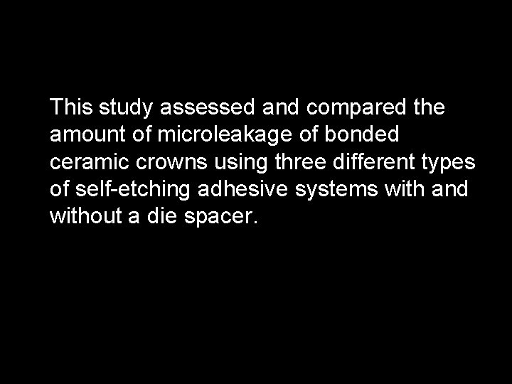 This study assessed and compared the amount of microleakage of bonded ceramic crowns using