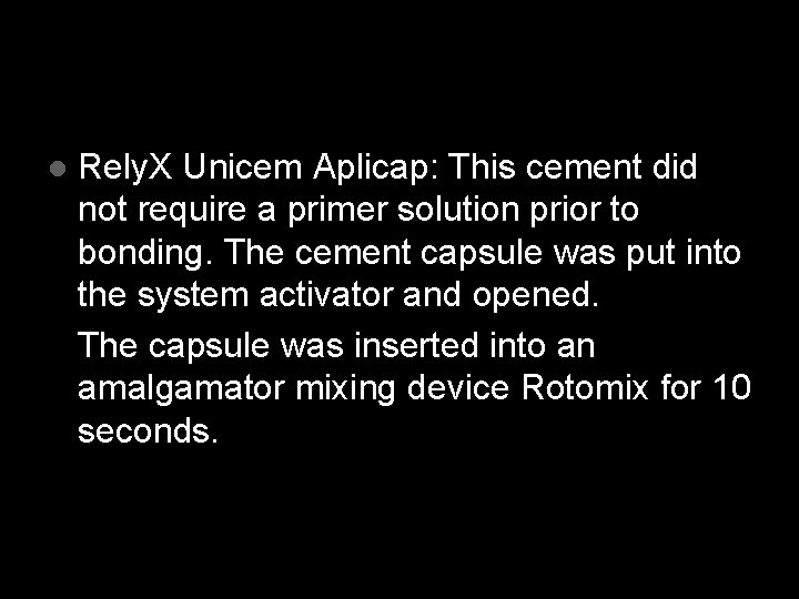 l Rely. X Unicem Aplicap: This cement did not require a primer solution prior