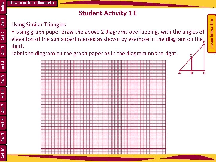 Student Activity 1 E Using Similar Triangles • Using graph paper draw the above