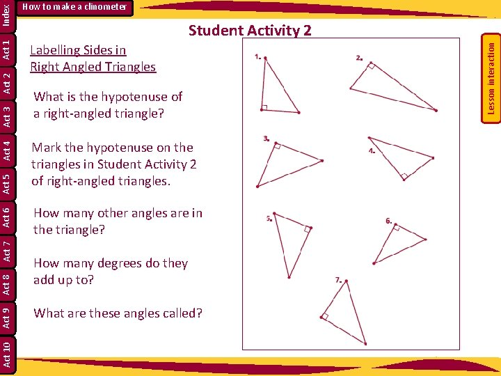 Student Activity 2 Labelling Sides in Right Angled Triangles What is the hypotenuse of