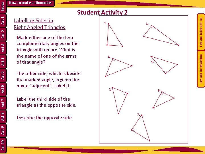 Mark either one of the two complementary angles on the triangle with an arc.