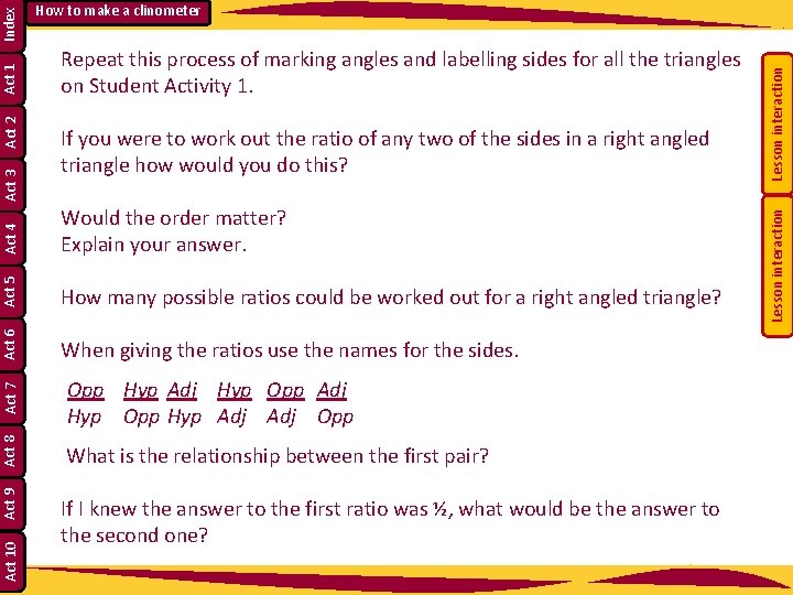 Act 4 When giving the ratios use the names for the sides. Opp Hyp