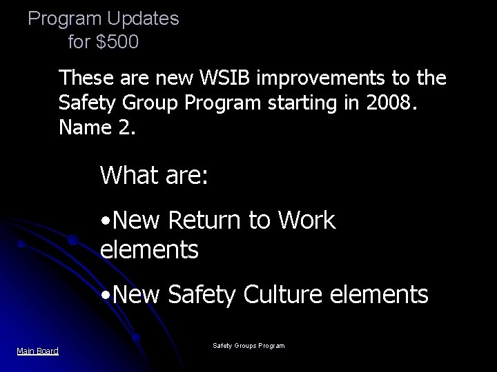 Program Updates for $500 These are new WSIB improvements to the Safety Group Program