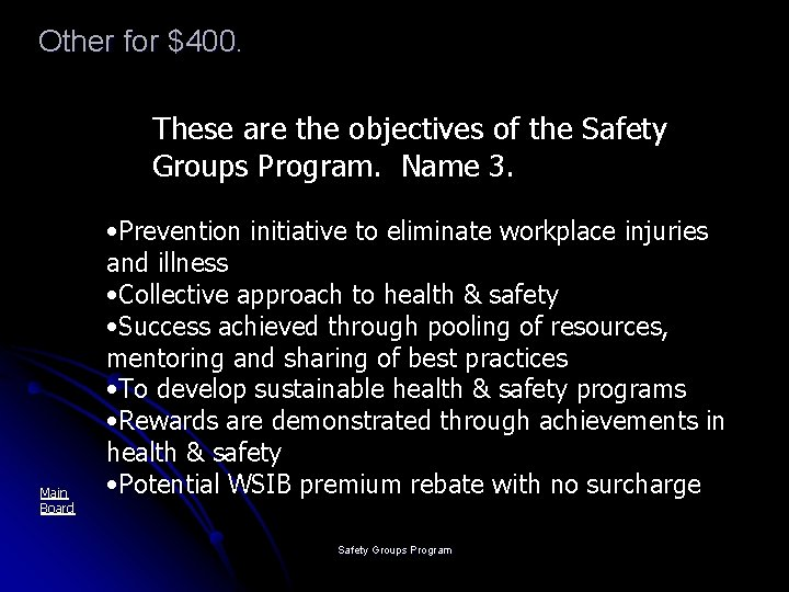 Other for $400. These are the objectives of the Safety Groups Program. Name 3.