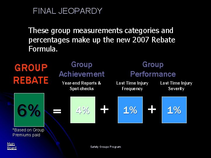 FINAL JEOPARDY These group measurements categories and percentages make up the new 2007 Rebate