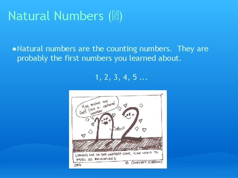 Natural Numbers (ℕ) ● Natural numbers are the counting numbers. They are probably the