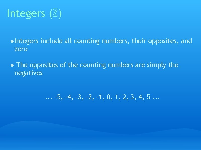 Integers (ℤ) ● Integers include all counting numbers, their opposites, and zero ● The