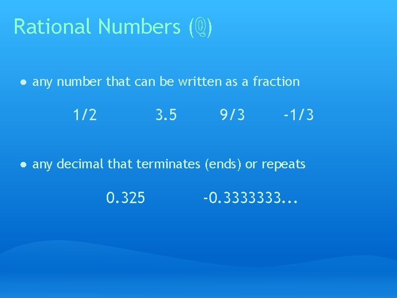 Rational Numbers (ℚ) ● any number that can be written as a fraction 1/2