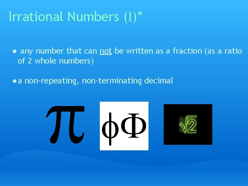 Irrational Numbers (I)* ● any number that can not be written as a fraction