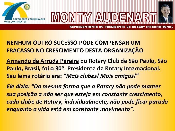 REPRESENTANTE DO PRESIDENTE DE ROTARY INTERNATIONAL NENHUM OUTRO SUCESSO PODE COMPENSAR UM FRACASSO NO