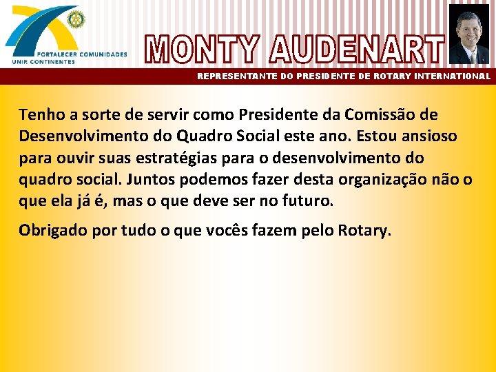 REPRESENTANTE DO PRESIDENTE DE ROTARY INTERNATIONAL Tenho a sorte de servir como Presidente da