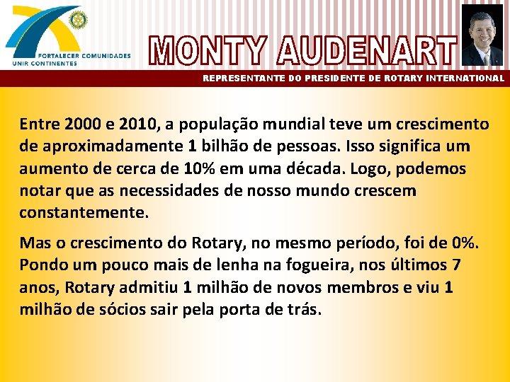 REPRESENTANTE DO PRESIDENTE DE ROTARY INTERNATIONAL Entre 2000 e 2010, a população mundial teve