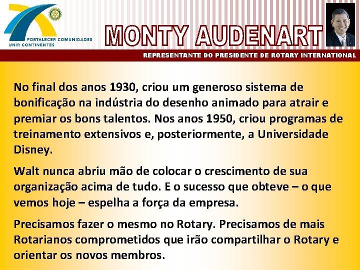 REPRESENTANTE DO PRESIDENTE DE ROTARY INTERNATIONAL No final dos anos 1930, criou um generoso