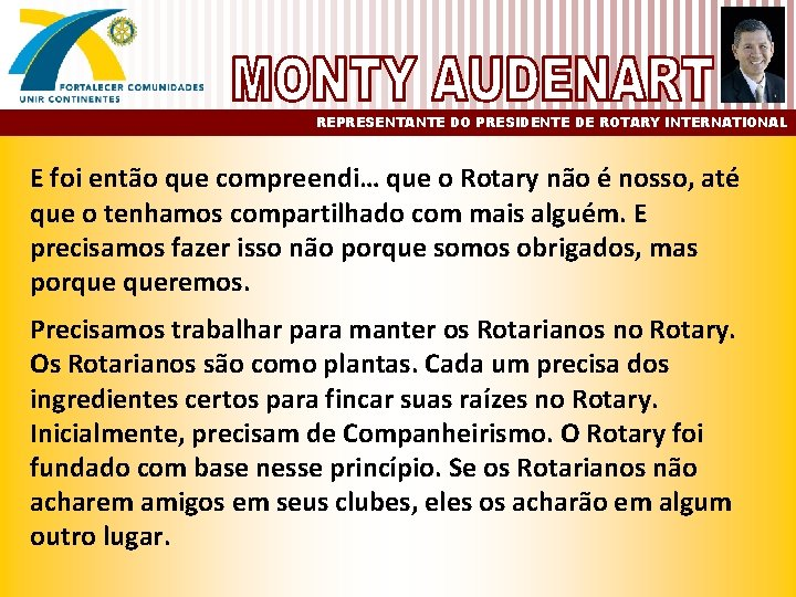 REPRESENTANTE DO PRESIDENTE DE ROTARY INTERNATIONAL E foi então que compreendi… que o Rotary