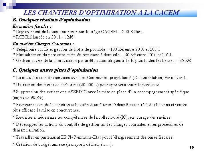 LES CHANTIERS D'OPTIMISATION A LA CACEM B. Quelques résultats d'optimisation En matière fiscales :
