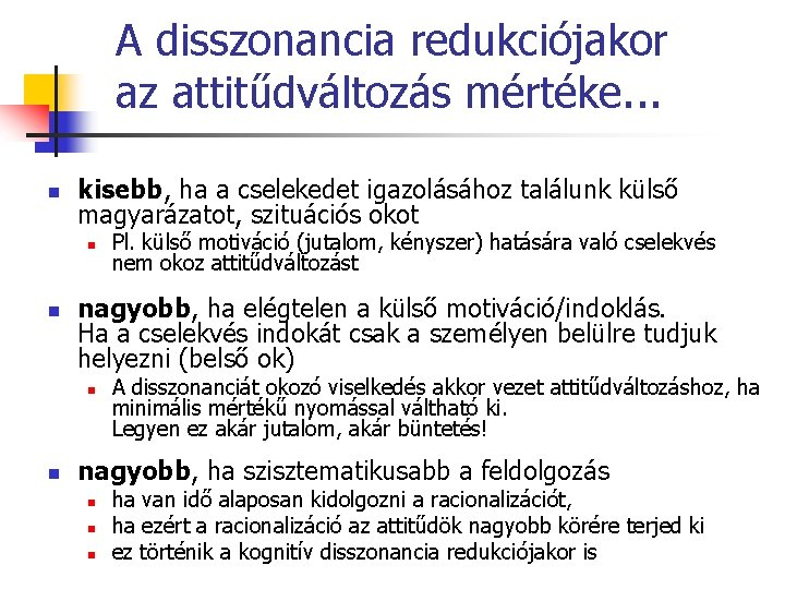 A disszonancia redukciójakor az attitűdváltozás mértéke. . . n kisebb, ha a cselekedet igazolásához