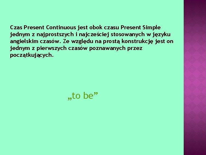 Czas Present Continuous jest obok czasu Present Simple jednym z najprostszych i najcześciej stosowanych
