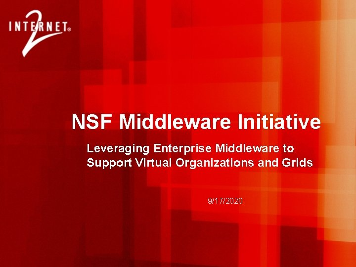 NSF Middleware Initiative Leveraging Enterprise Middleware to Support Virtual Organizations and Grids 9/17/2020