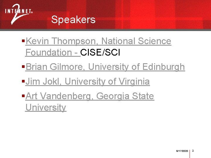 Speakers §Kevin Thompson, National Science Foundation - CISE/SCI §Brian Gilmore, University of Edinburgh §Jim