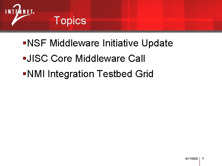 Topics §NSF Middleware Initiative Update §JISC Core Middleware Call §NMI Integration Testbed Grid 9/17/2020
