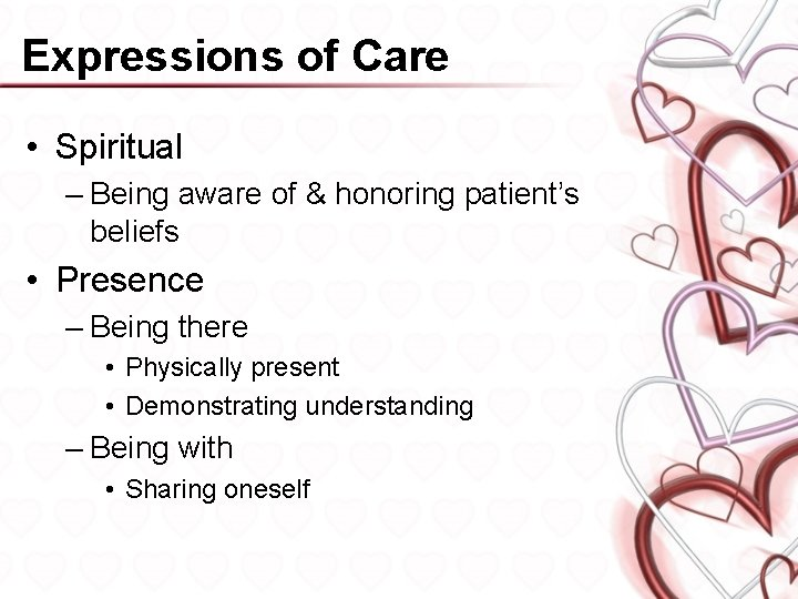 Expressions of Care • Spiritual – Being aware of & honoring patient's beliefs •