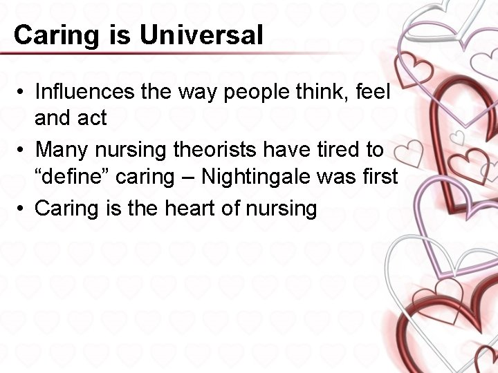 Caring is Universal • Influences the way people think, feel and act • Many