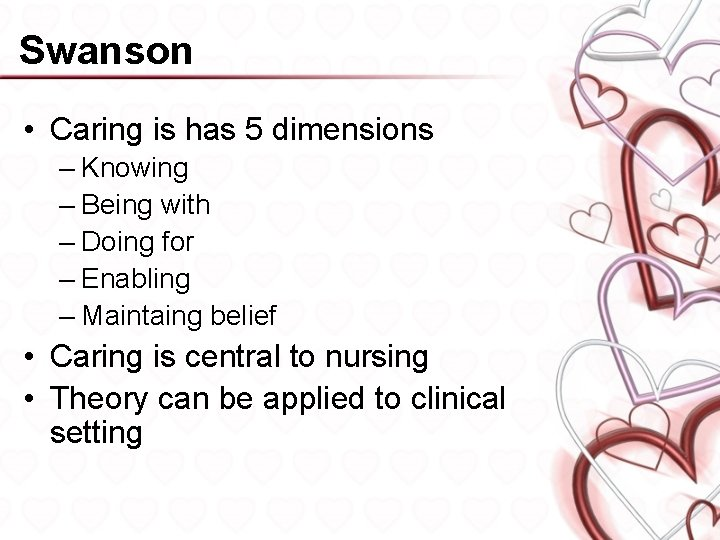 Swanson • Caring is has 5 dimensions – Knowing – Being with – Doing