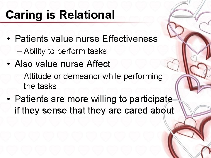 Caring is Relational • Patients value nurse Effectiveness – Ability to perform tasks •