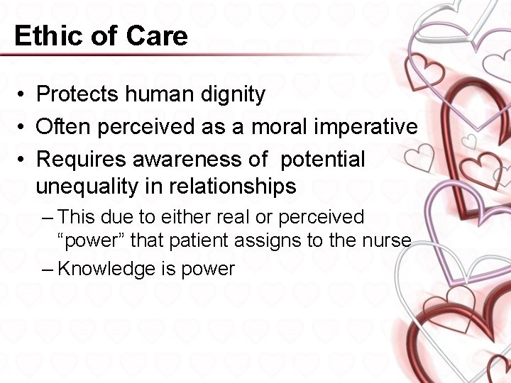 Ethic of Care • Protects human dignity • Often perceived as a moral imperative